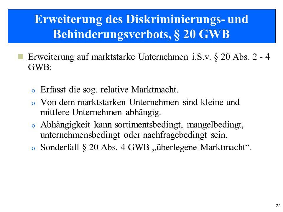 27 Erweiterung des Diskriminierungs- und Behinderungsverbots, § 20 GWB Erweiterung auf marktstarke Unternehmen i.S.v.