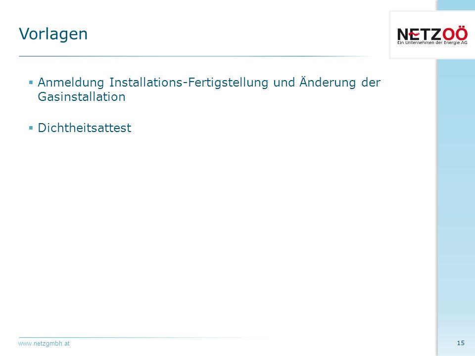 www.netzgmbh.at  Anmeldung Installations-Fertigstellung und Änderung der Gasinstallation  Dichtheitsattest 15 Vorlagen