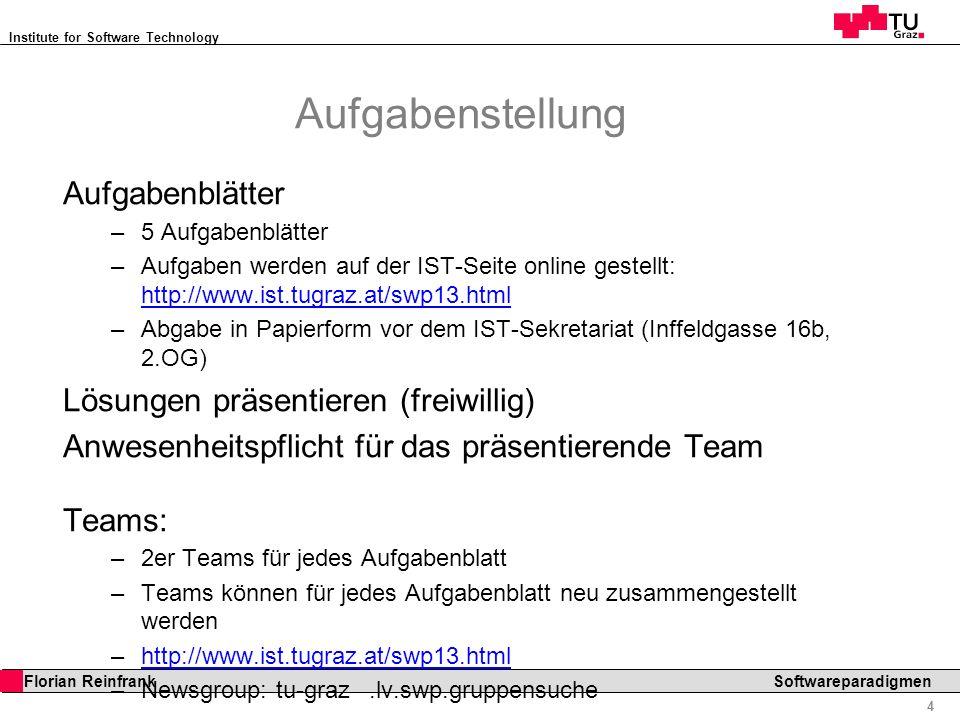 Institute for Software Technology 4 Florian Reinfrank Softwareparadigmen Aufgabenstellung Aufgabenblätter – 5 Aufgabenblätter – Aufgaben werden auf de