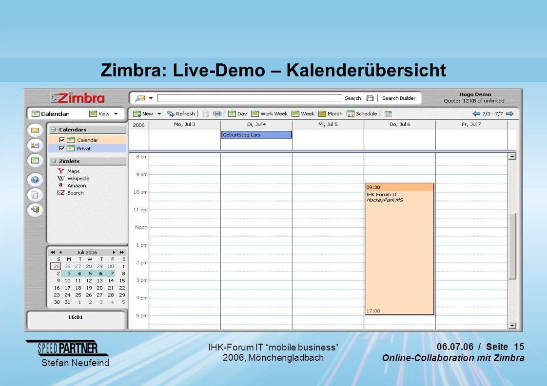 06.07.06 / Seite 15 Online-Collaboration mit Zimbra Stefan Neufeind IHK-Forum IT mobile business 2006, Mönchengladbach Zimbra: Live-Demo – Kalenderübersicht
