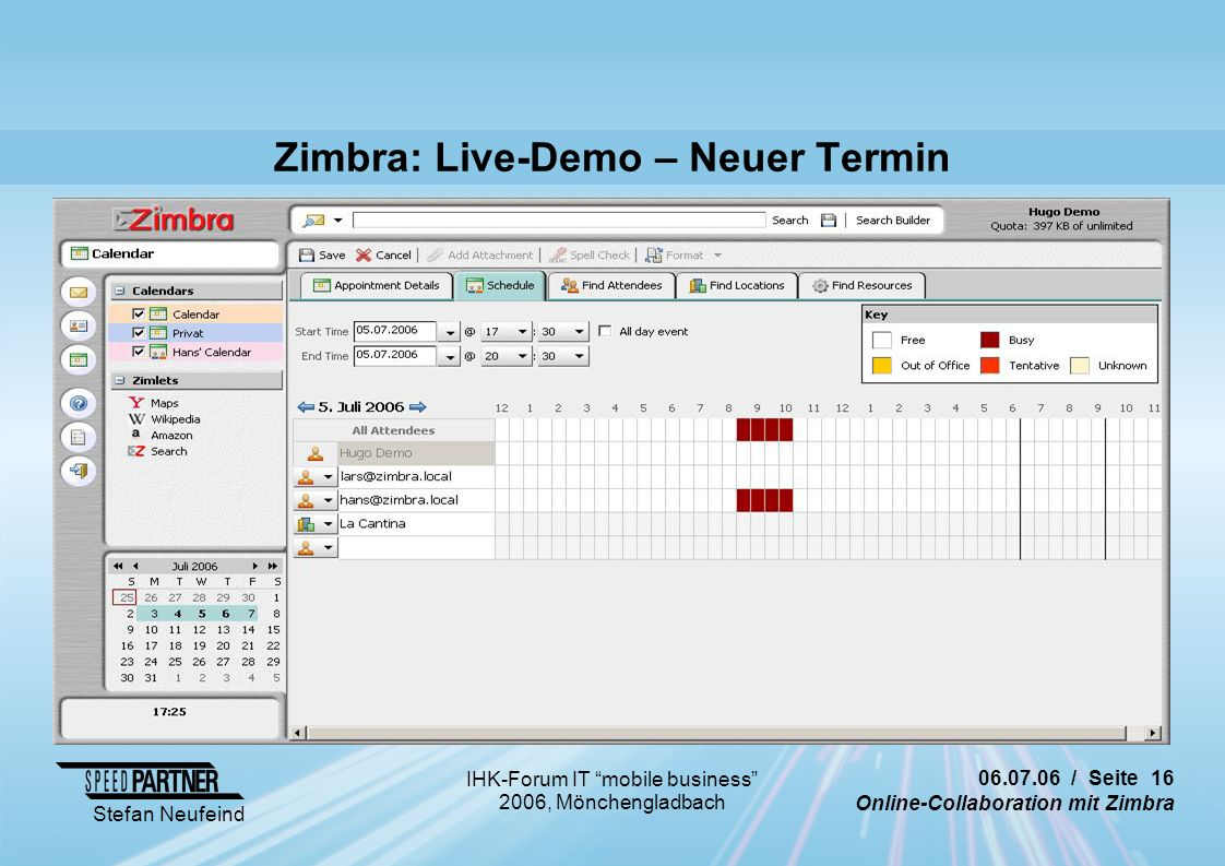 "06.07.06 / Seite 16 Online-Collaboration mit Zimbra Stefan Neufeind IHK-Forum IT ""mobile business"" 2006, Mönchengladbach Zimbra: Live-Demo – Neuer Ter"