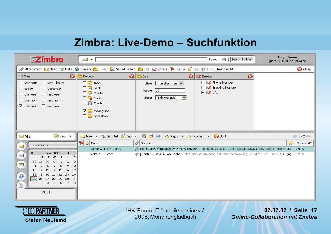"""06.07.06 / Seite 17 Online-Collaboration mit Zimbra Stefan Neufeind IHK-Forum IT """"mobile business"""" 2006, Mönchengladbach Zimbra: Live-Demo – Suchfunkt"""