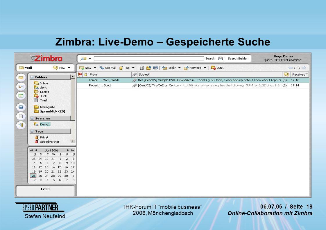 06.07.06 / Seite 18 Online-Collaboration mit Zimbra Stefan Neufeind IHK-Forum IT mobile business 2006, Mönchengladbach Zimbra: Live-Demo – Gespeicherte Suche