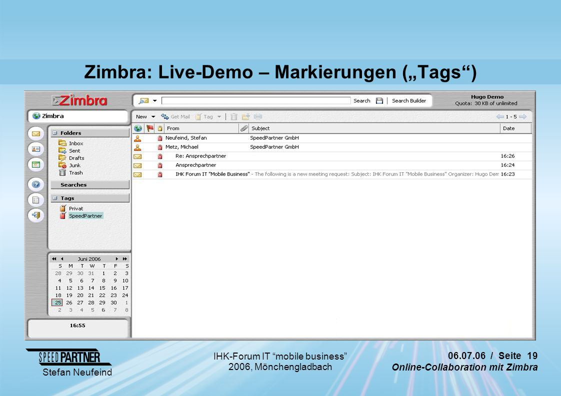 "06.07.06 / Seite 19 Online-Collaboration mit Zimbra Stefan Neufeind IHK-Forum IT mobile business 2006, Mönchengladbach Zimbra: Live-Demo – Markierungen (""Tags )"