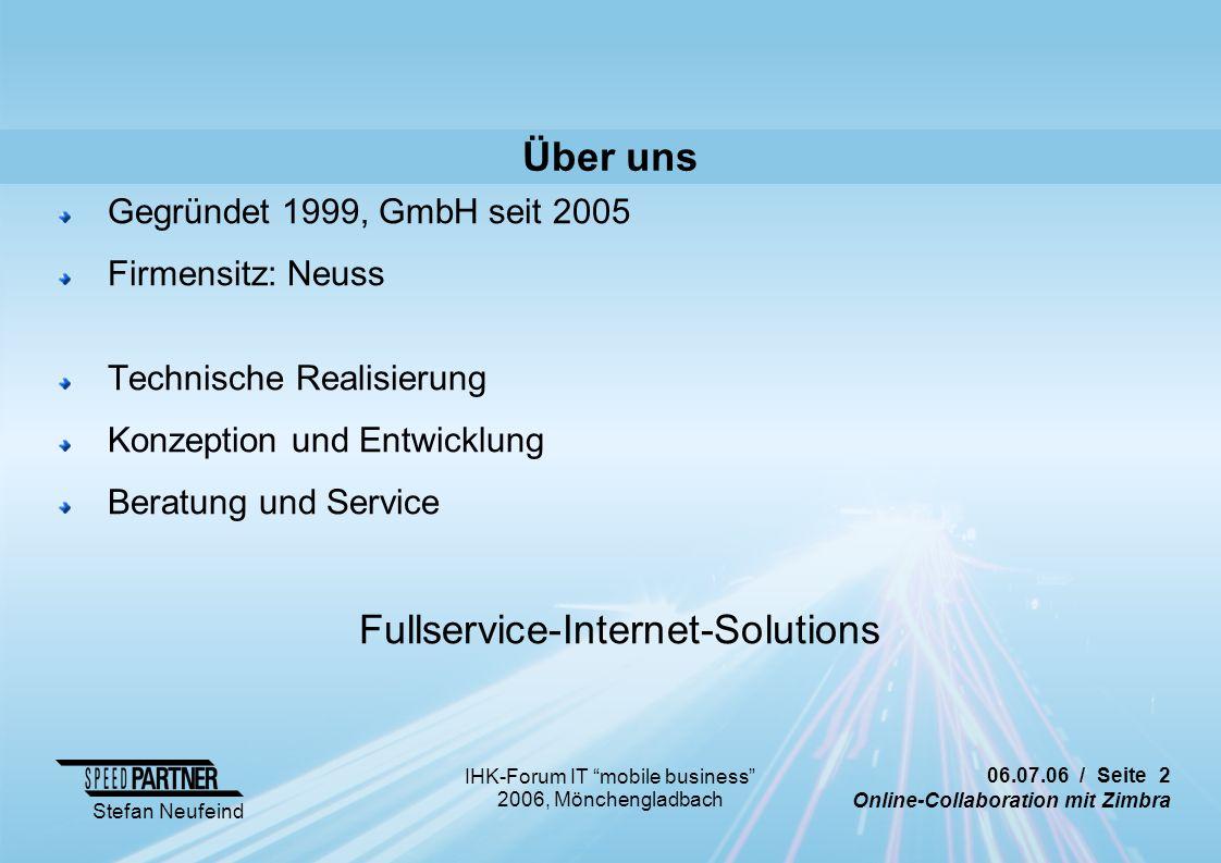 """06.07.06 / Seite 2 Online-Collaboration mit Zimbra Stefan Neufeind IHK-Forum IT """"mobile business"""" 2006, Mönchengladbach Über uns Gegründet 1999, GmbH"""
