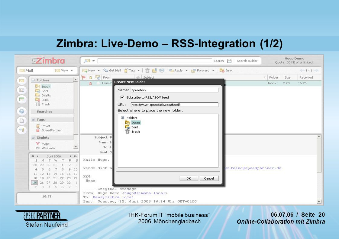 "06.07.06 / Seite 20 Online-Collaboration mit Zimbra Stefan Neufeind IHK-Forum IT ""mobile business"" 2006, Mönchengladbach Zimbra: Live-Demo – RSS-Integ"
