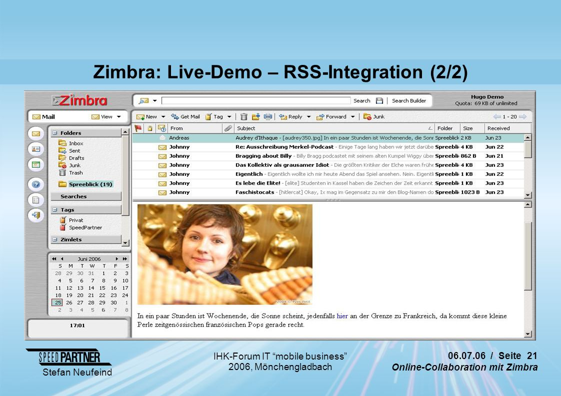 / Seite 21 Online-Collaboration mit Zimbra Stefan Neufeind IHK-Forum IT mobile business 2006, Mönchengladbach Zimbra: Live-Demo – RSS-Integration (2/2)