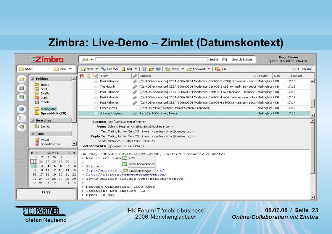 06.07.06 / Seite 23 Online-Collaboration mit Zimbra Stefan Neufeind IHK-Forum IT mobile business 2006, Mönchengladbach Zimbra: Live-Demo – Zimlet (Datumskontext)