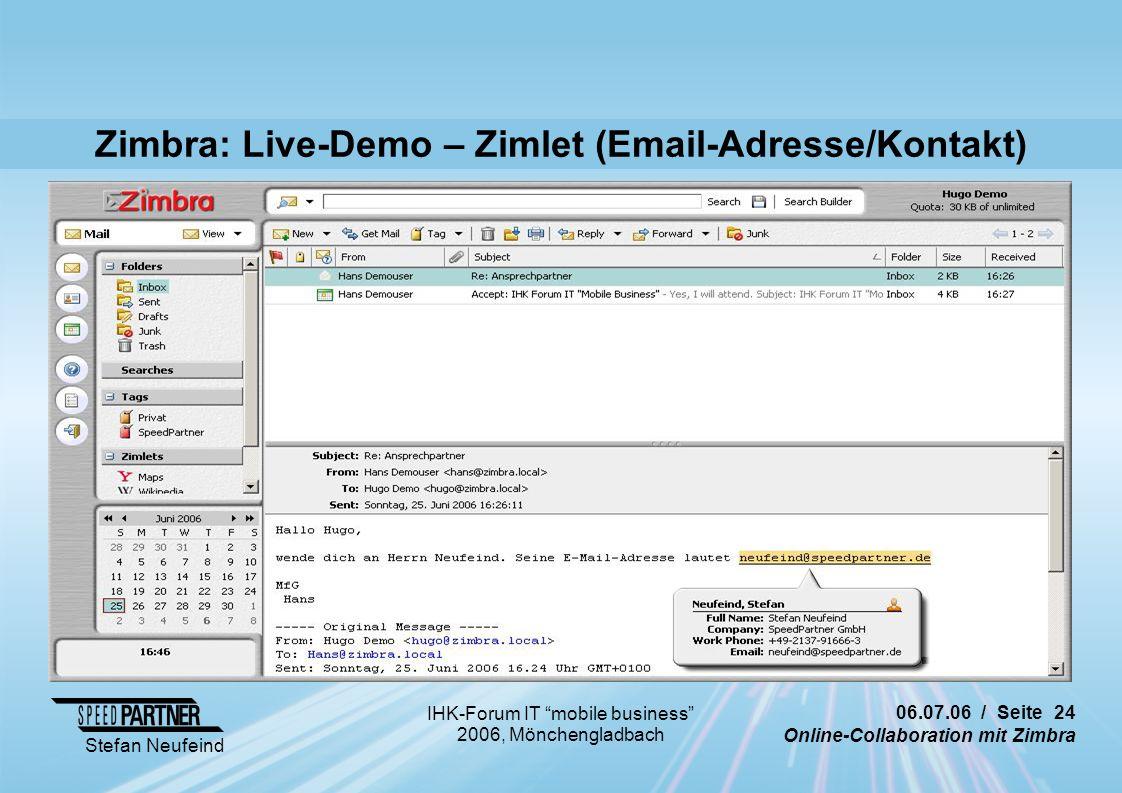 06.07.06 / Seite 24 Online-Collaboration mit Zimbra Stefan Neufeind IHK-Forum IT mobile business 2006, Mönchengladbach Zimbra: Live-Demo – Zimlet (Email-Adresse/Kontakt)