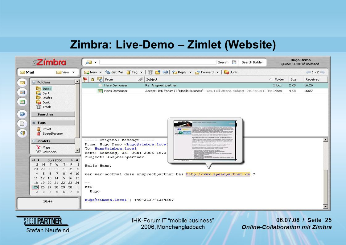 / Seite 25 Online-Collaboration mit Zimbra Stefan Neufeind IHK-Forum IT mobile business 2006, Mönchengladbach Zimbra: Live-Demo – Zimlet (Website)