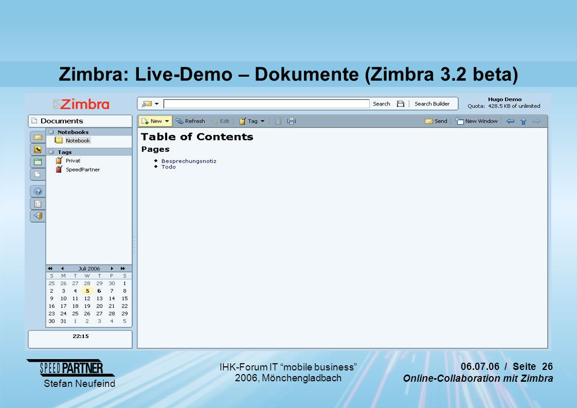 / Seite 26 Online-Collaboration mit Zimbra Stefan Neufeind IHK-Forum IT mobile business 2006, Mönchengladbach Zimbra: Live-Demo – Dokumente (Zimbra 3.2 beta)