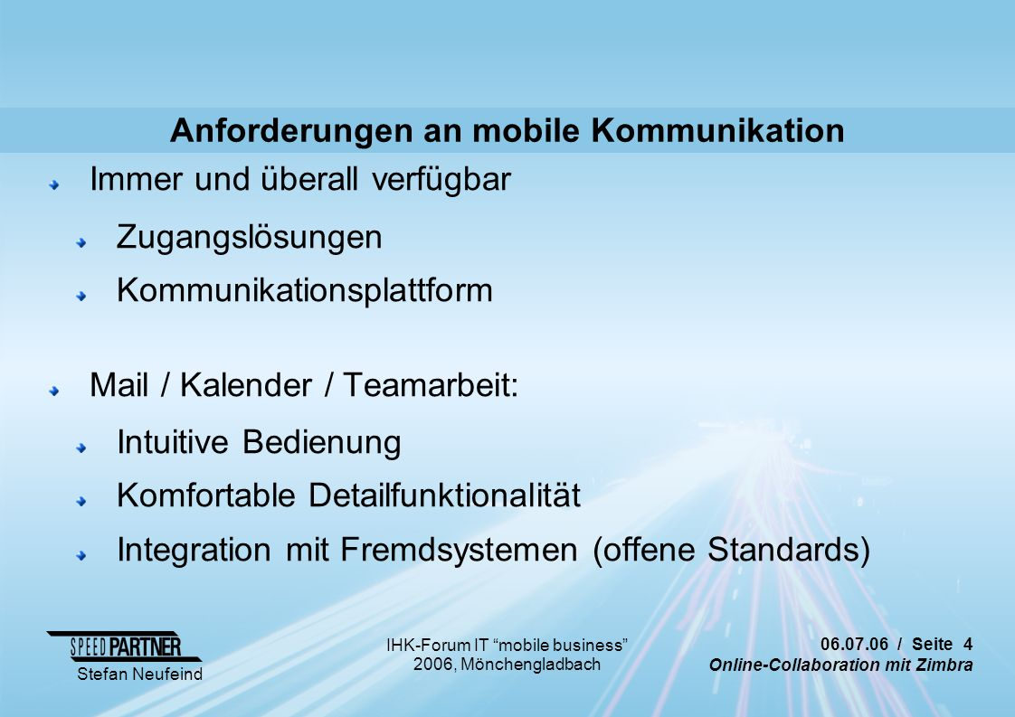 "06.07.06 / Seite 4 Online-Collaboration mit Zimbra Stefan Neufeind IHK-Forum IT ""mobile business"" 2006, Mönchengladbach Anforderungen an mobile Kommun"