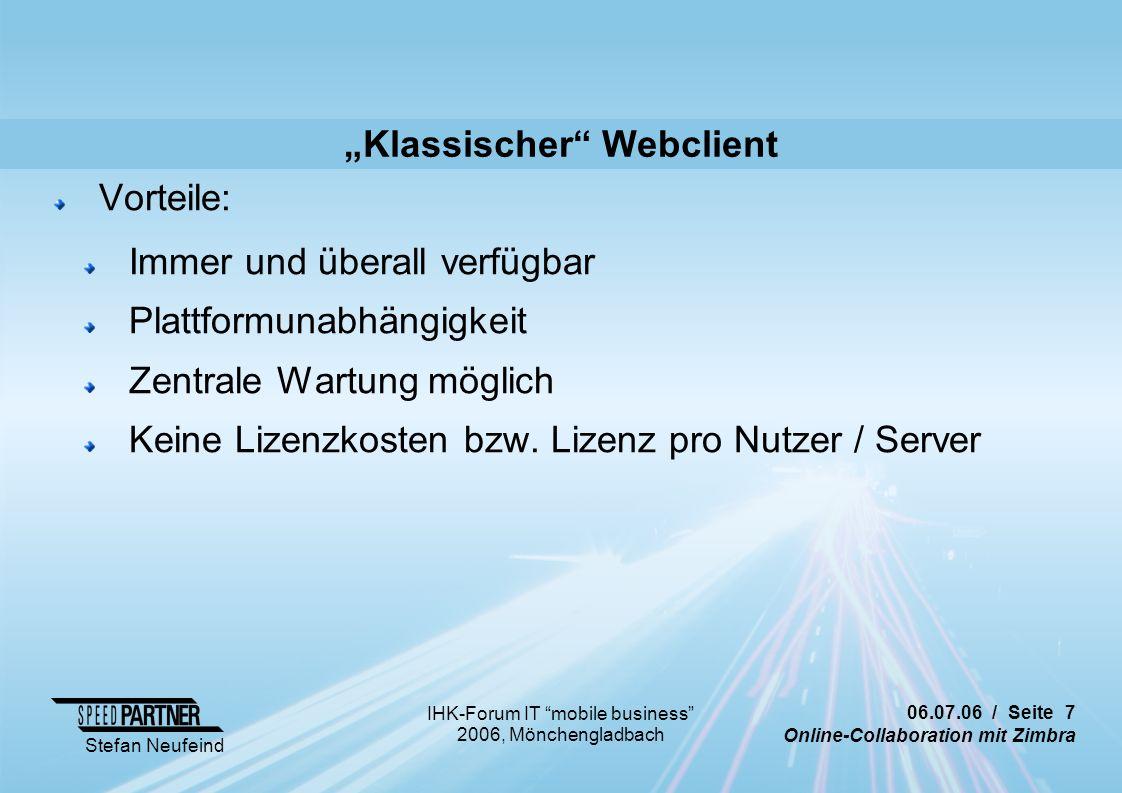 """06.07.06 / Seite 7 Online-Collaboration mit Zimbra Stefan Neufeind IHK-Forum IT """"mobile business"""" 2006, Mönchengladbach """"Klassischer"""" Webclient Vortei"""