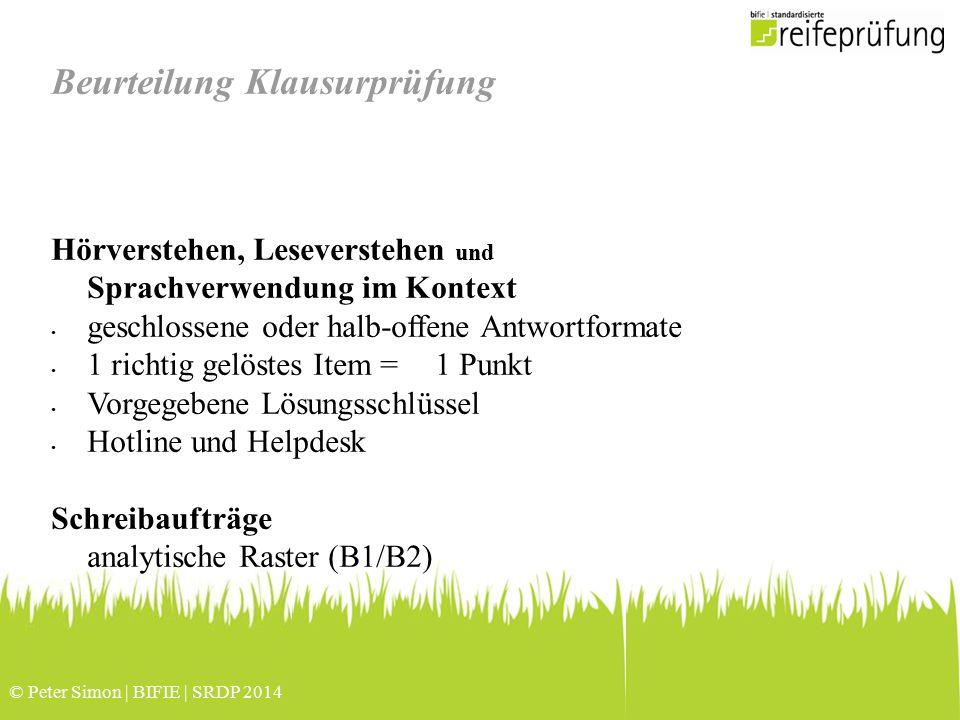 © Peter Simon | BIFIE | SRDP 2014 Beurteilung Klausurprüfung Hörverstehen, Leseverstehen und Sprachverwendung im Kontext geschlossene oder halb-offene