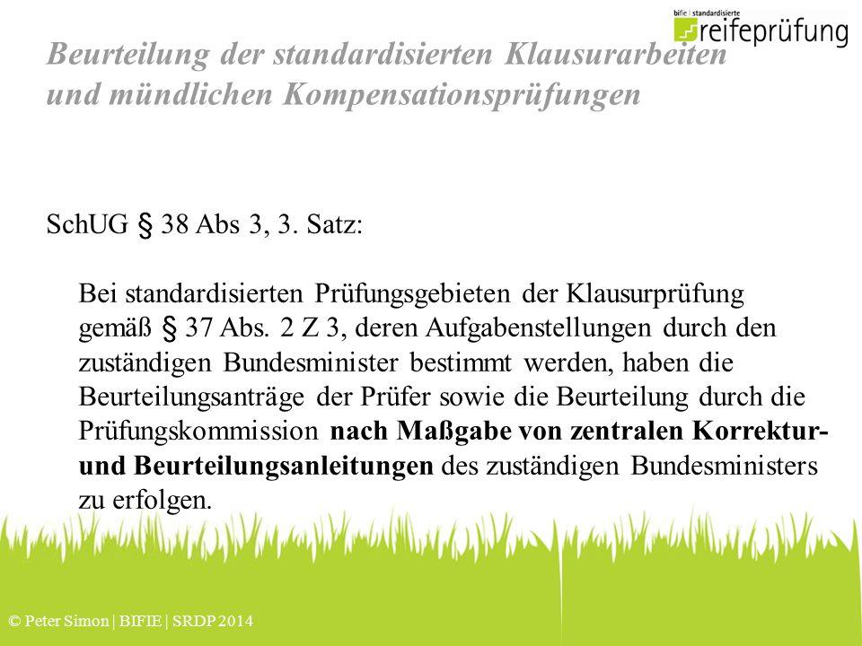 © Peter Simon | BIFIE | SRDP 2014 Beurteilung der standardisierten Klausurarbeiten und mündlichen Kompensationsprüfungen SchUG § 38 Abs 3, 3.