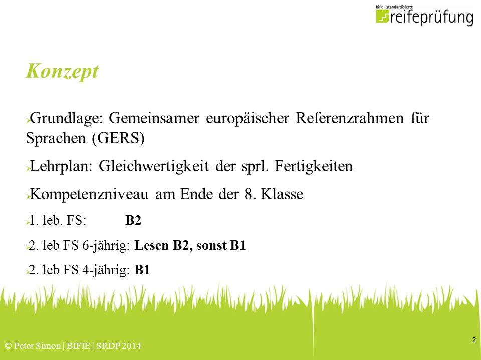 © Peter Simon | BIFIE | SRDP 2014 Konzept  Grundlage: Gemeinsamer europäischer Referenzrahmen für Sprachen (GERS)  Lehrplan: Gleichwertigkeit der sp