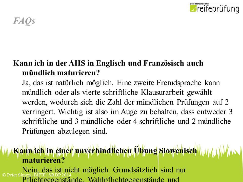 © Peter Simon | BIFIE | SRDP 2014 FAQs Kann ich in der AHS in Englisch und Französisch auch mündlich maturieren? Ja, das ist natürlich möglich. Eine z