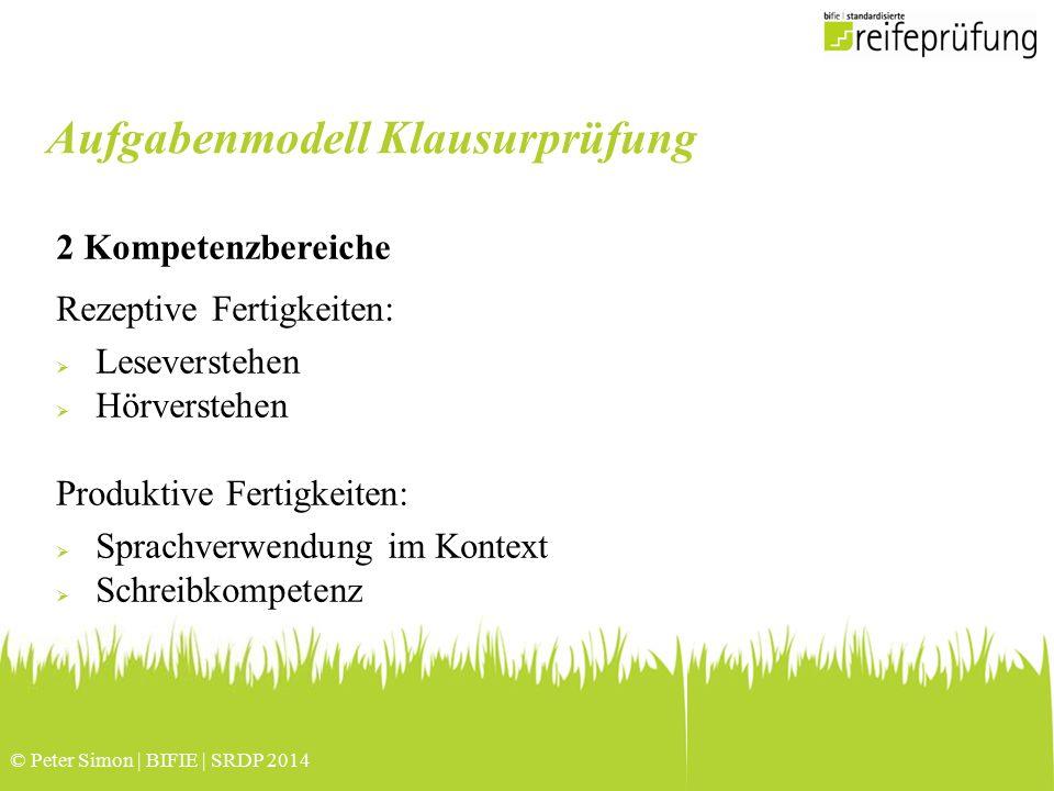 © Peter Simon | BIFIE | SRDP 2014 2 Kompetenzbereiche Rezeptive Fertigkeiten:  Leseverstehen  Hörverstehen Produktive Fertigkeiten:  Sprachverwendu