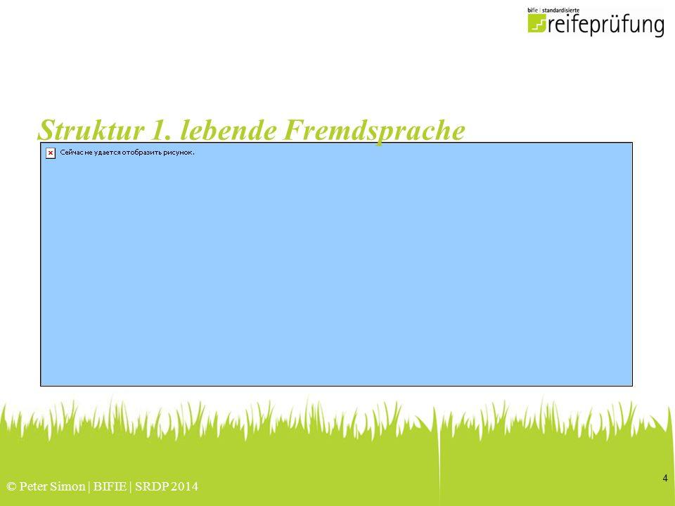 © Peter Simon | BIFIE | SRDP 2014 4 Struktur 1. lebende Fremdsprache