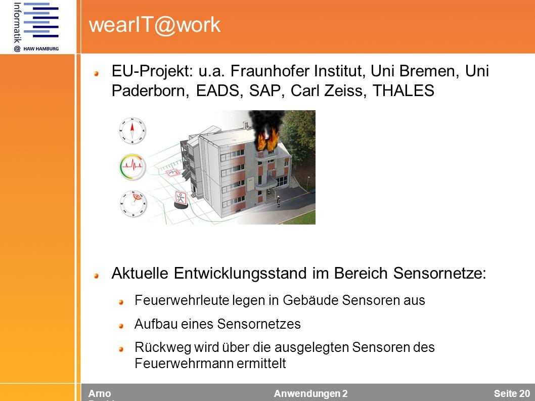 Arno Davids Anwendungen 2 Seite 20 wearIT@work EU-Projekt: u.a. Fraunhofer Institut, Uni Bremen, Uni Paderborn, EADS, SAP, Carl Zeiss, THALES Aktuelle