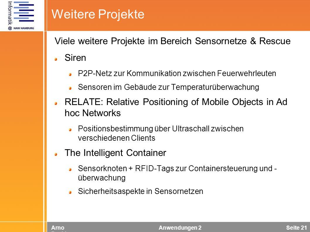 Arno Davids Anwendungen 2 Seite 21 Weitere Projekte Viele weitere Projekte im Bereich Sensornetze & Rescue Siren P2P-Netz zur Kommunikation zwischen F