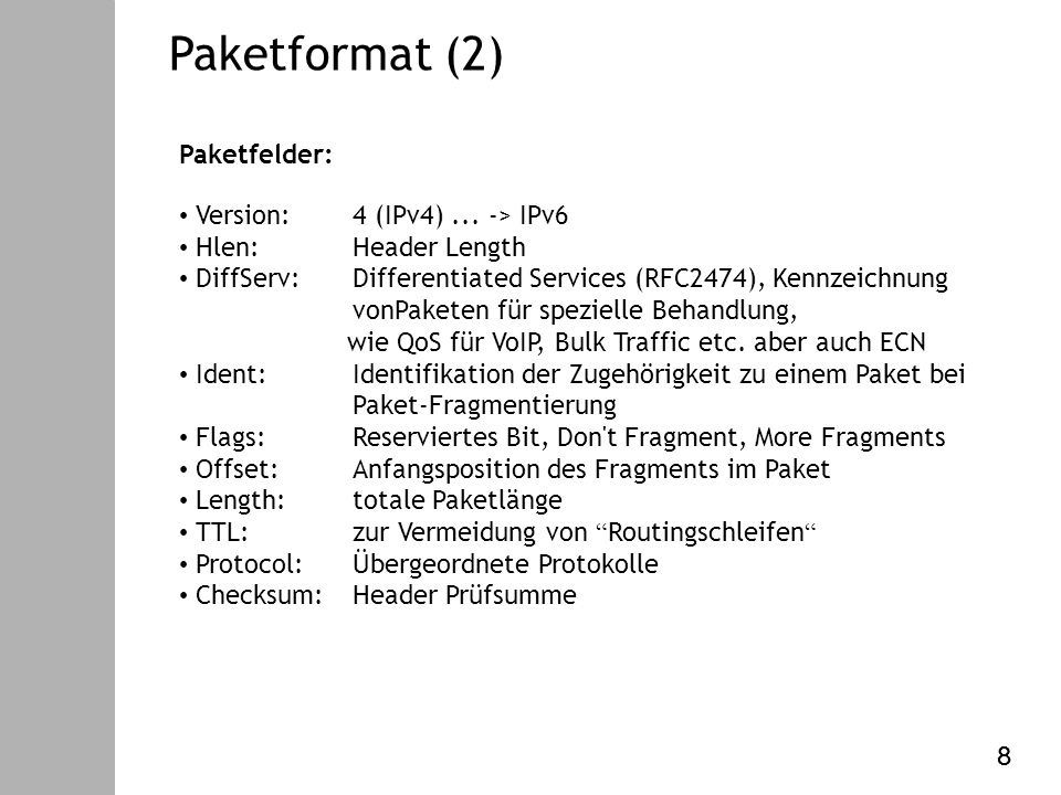 Datenkommunikation – V. Internet Protokoll Paketformat (2) Paketfelder: Version:4 (IPv4)...