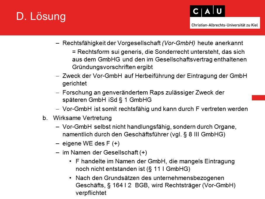 D. Lösung –Rechtsfähigkeit der Vorgesellschaft (Vor-GmbH) heute anerkannt = Rechtsform sui generis, die Sonderrecht untersteht, das sich aus dem GmbHG