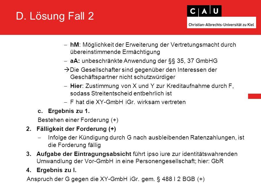 D. Lösung Fall 2  hM: Möglichkeit der Erweiterung der Vertretungsmacht durch übereinstimmende Ermächtigung  aA: unbeschränkte Anwendung der §§ 35, 3