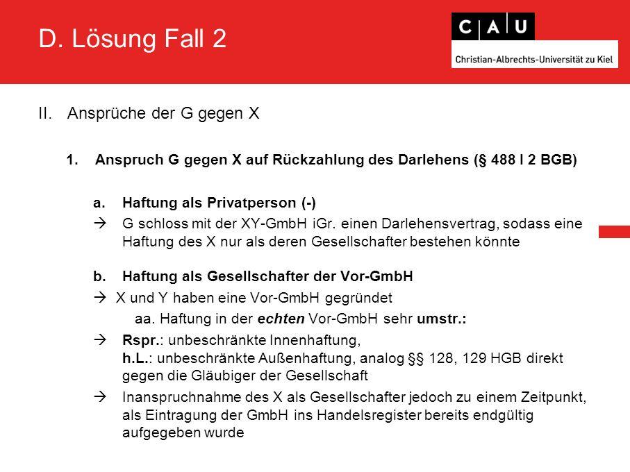 D. Lösung Fall 2 II.Ansprüche der G gegen X 1.Anspruch G gegen X auf Rückzahlung des Darlehens (§ 488 I 2 BGB) a.Haftung als Privatperson (-)  G schl