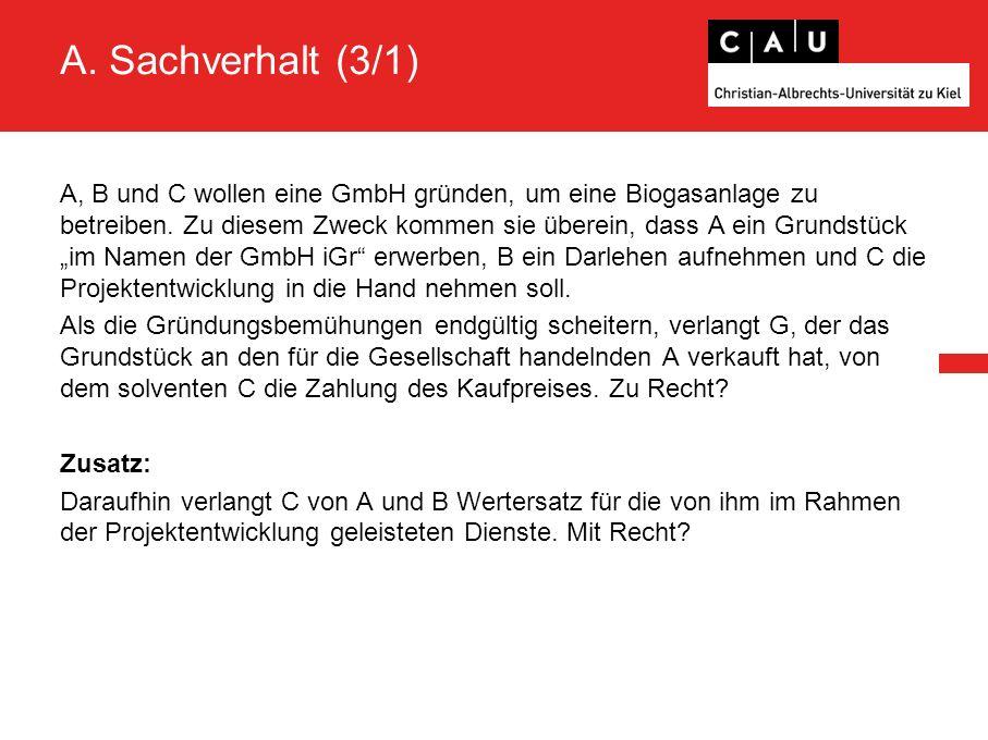 A. Sachverhalt (3/1) A, B und C wollen eine GmbH gründen, um eine Biogasanlage zu betreiben.