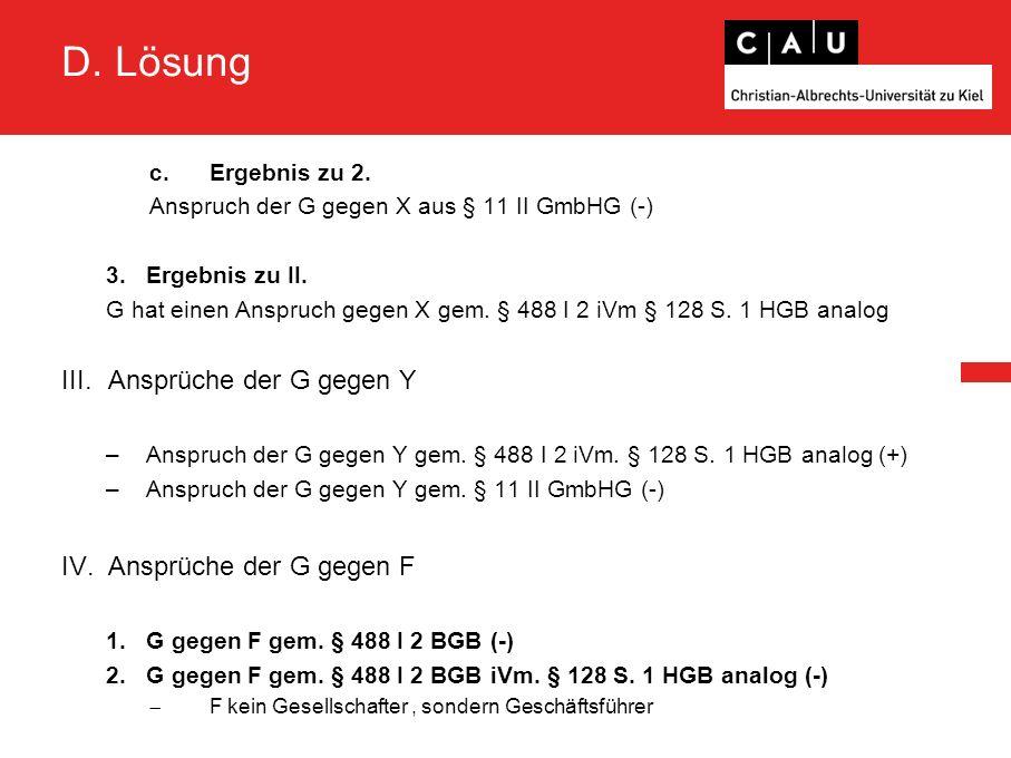 D. Lösung c.Ergebnis zu 2. Anspruch der G gegen X aus § 11 II GmbHG (-) 3.Ergebnis zu II.