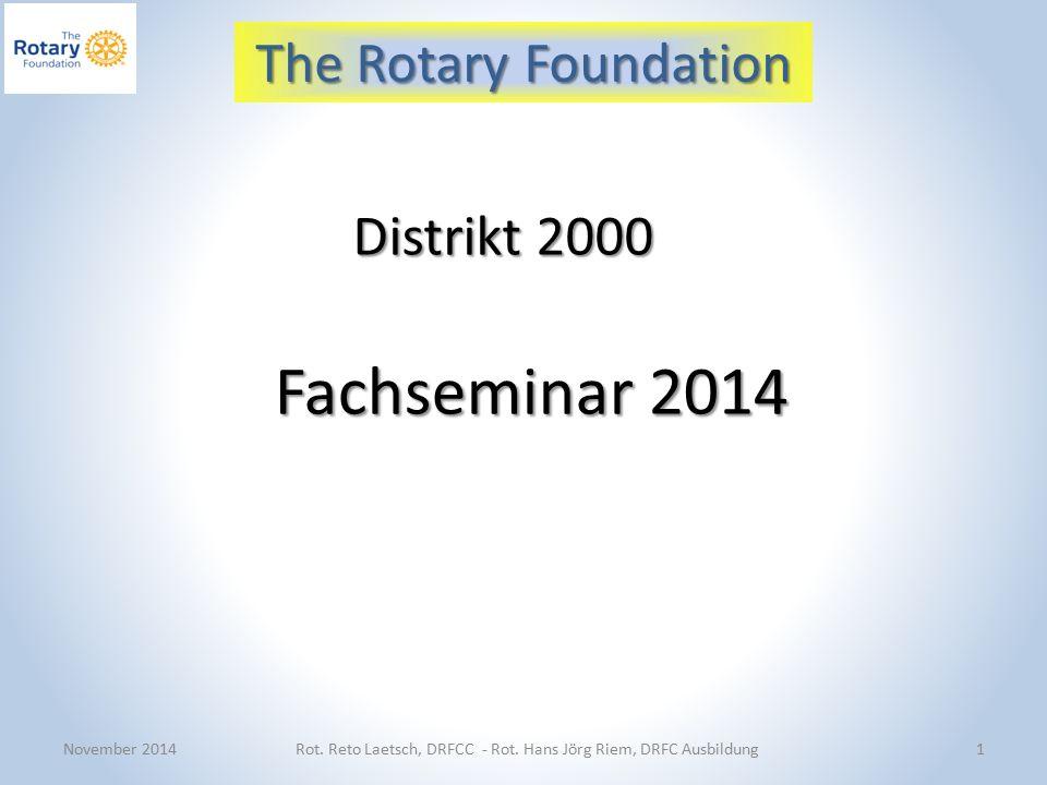 Distrikt 2000 Fachseminar 2014 November 2014Rot. Reto Laetsch, DRFCC - Rot.