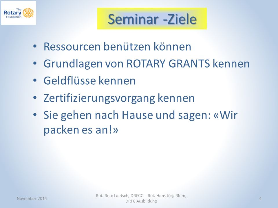 Seminar -Ziele November 2014 Rot. Reto Laetsch, DRFCC - Rot.