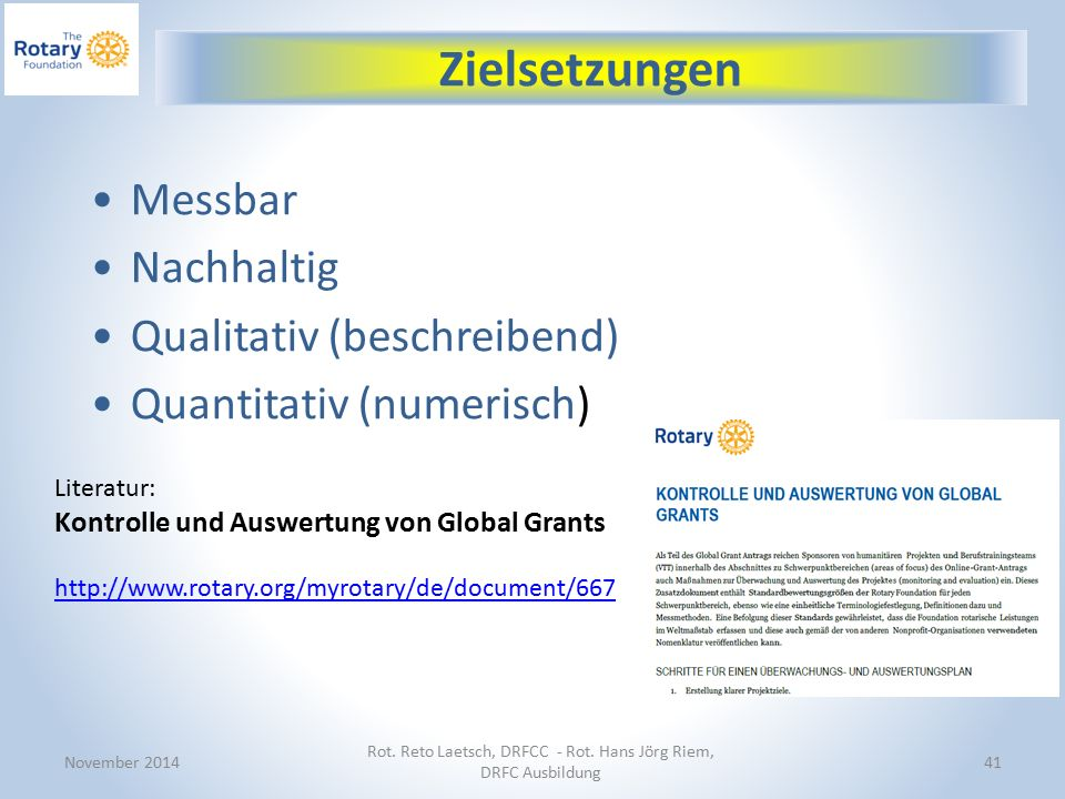 41 Messbar Nachhaltig Qualitativ (beschreibend) Quantitativ (numerisch) Literatur: Kontrolle und Auswertung von Global Grants http://www.rotary.org/myrotary/de/document/667 Zielsetzungen November 2014 Rot.