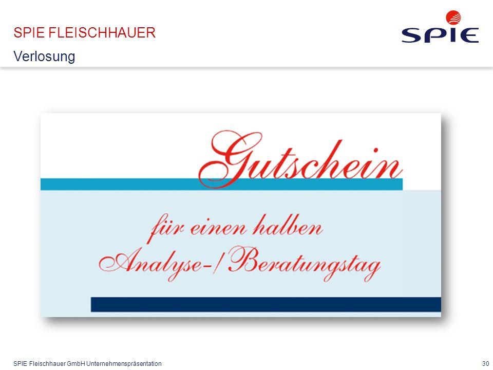 SPIE Fleischhauer GmbH Unternehmenspräsentation 30 SPIE FLEISCHHAUER Verlosung