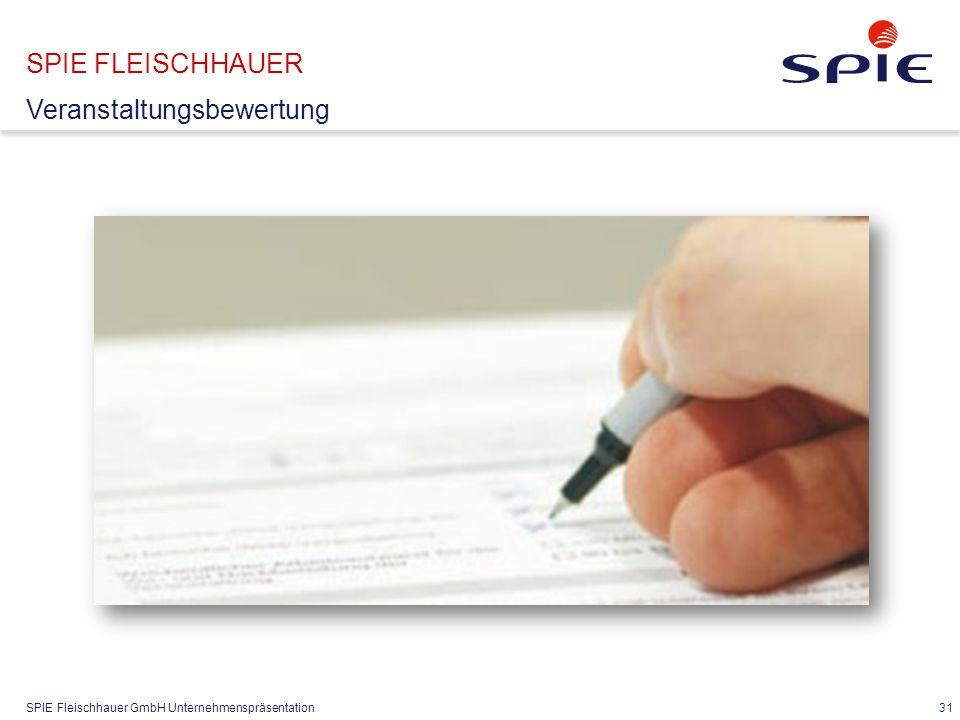 SPIE Fleischhauer GmbH Unternehmenspräsentation 31 SPIE FLEISCHHAUER Veranstaltungsbewertung