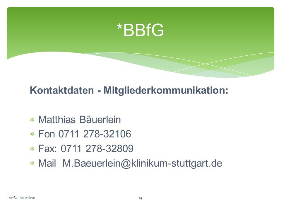 Kontaktdaten - Mitgliederkommunikation:  Matthias Bäuerlein  Fon 0711 278-32106  Fax: 0711 278-32809  Mail M.Baeuerlein@klinikum-stuttgart.de *BBfG BBfG - Bäuerlein14