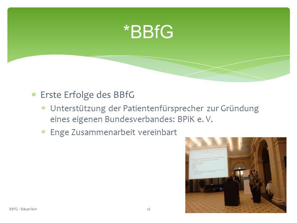  Erste Erfolge des BBfG  Unterstützung der Patientenfürsprecher zur Gründung eines eigenen Bundesverbandes: BPiK e.