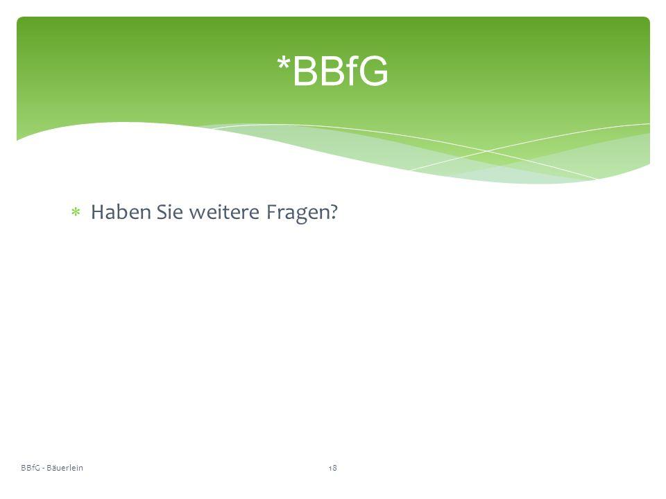  Haben Sie weitere Fragen *BBfG BBfG - Bäuerlein18