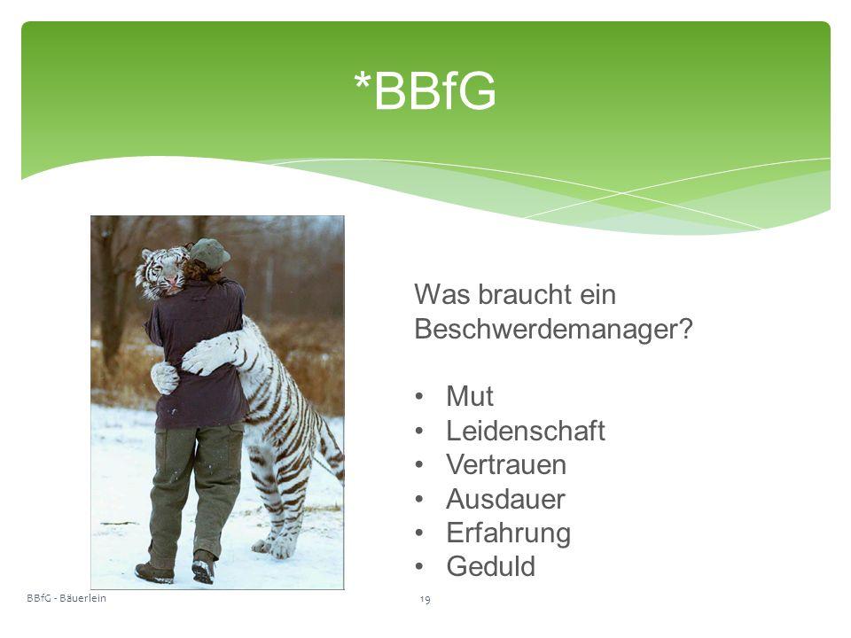 *BBfG BBfG - Bäuerlein19 Was braucht ein Beschwerdemanager.