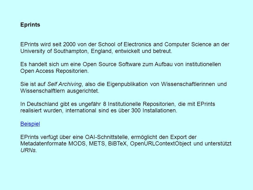 Eprints EPrints wird seit 2000 von der School of Electronics and Computer Science an der University of Southampton, England, entwickelt und betreut. E