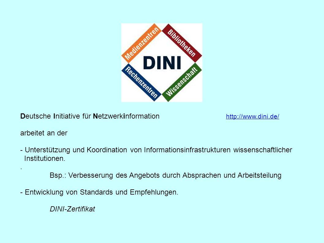 Deutsche Initiative für Netzwerkinformation http://www.dini.de/ http://www.dini.de/ arbeitet an der - Unterstützung und Koordination von Informationsi