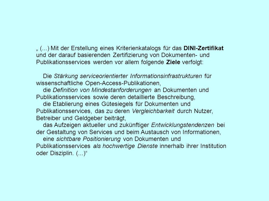 """"""" (...) Mit der Erstellung eines Kriterienkatalogs für das DINI-Zertifikat und der darauf basierenden Zertifizierung von Dokumenten- und Publikationss"""