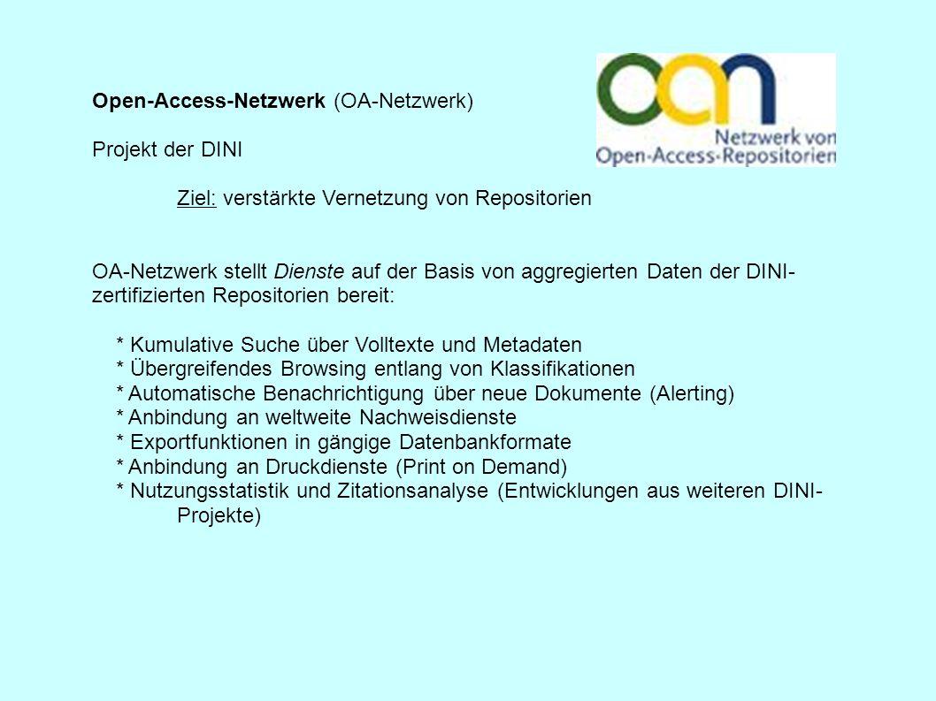 Open-Access-Netzwerk (OA-Netzwerk) Projekt der DINI Ziel: verstärkte Vernetzung von Repositorien OA-Netzwerk stellt Dienste auf der Basis von aggregie