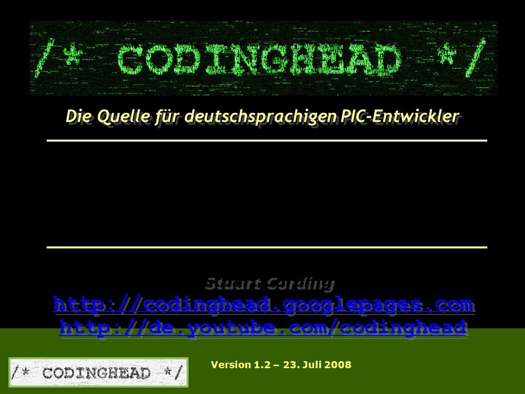 Die Quelle für deutschsprachigen PIC-Entwickler http://codinghead.googlepages.com http://de.youtube.com/codinghead http://codinghead.googlepages.com http://de.youtube.com/codinghead Stuart Cording Installation von der MPLAB IDE Version 1.2 – 23.