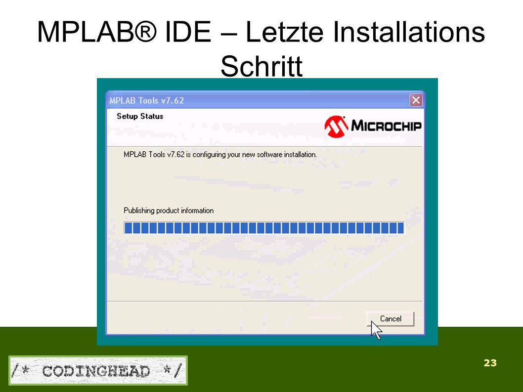 23 MPLAB® IDE – Letzte Installations Schritt