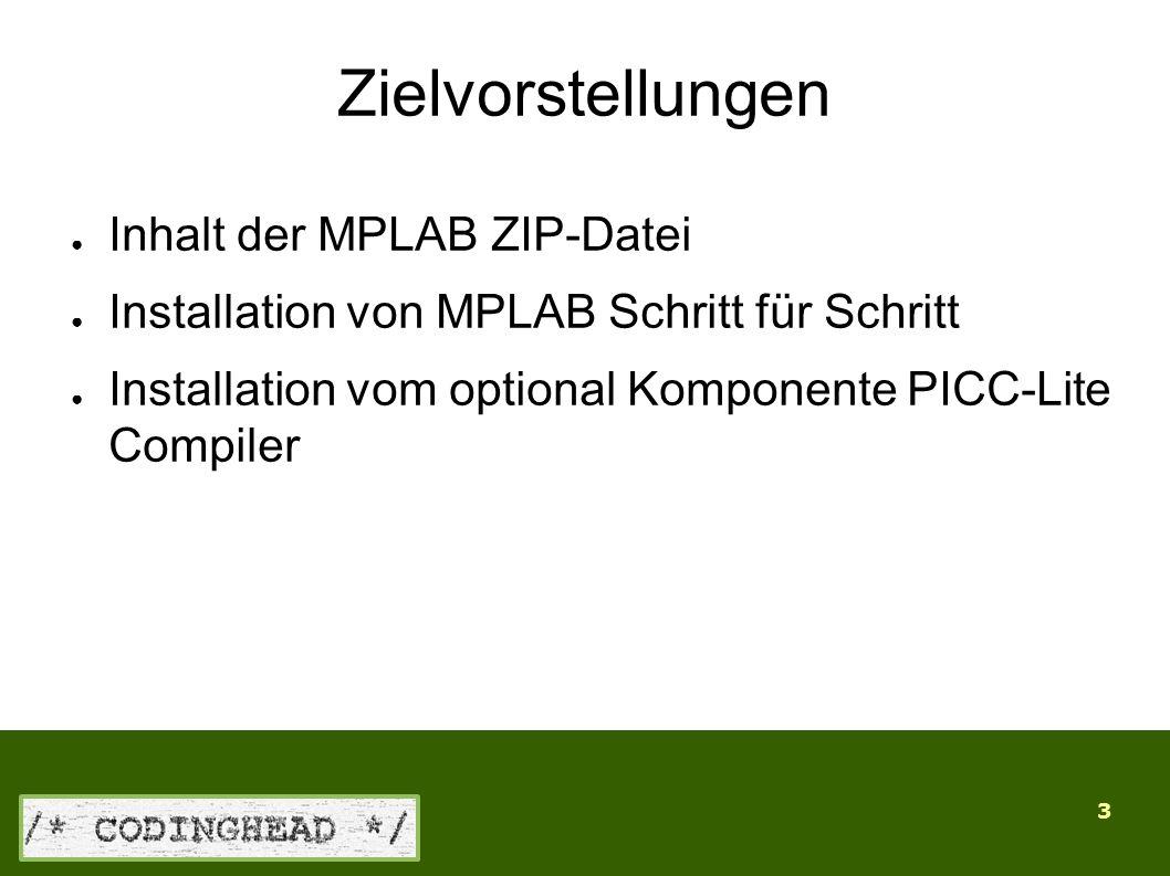 3 Zielvorstellungen ● Inhalt der MPLAB ZIP-Datei ● Installation von MPLAB Schritt für Schritt ● Installation vom optional Komponente PICC-Lite Compile