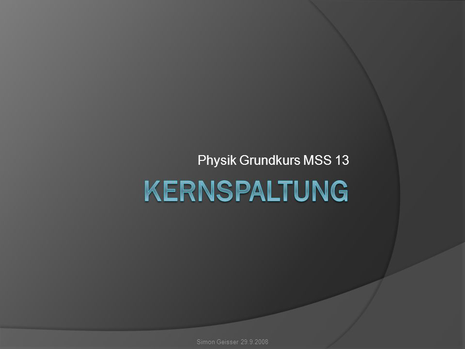 Physik Grundkurs MSS 13 Simon Geisser 29.9.2008
