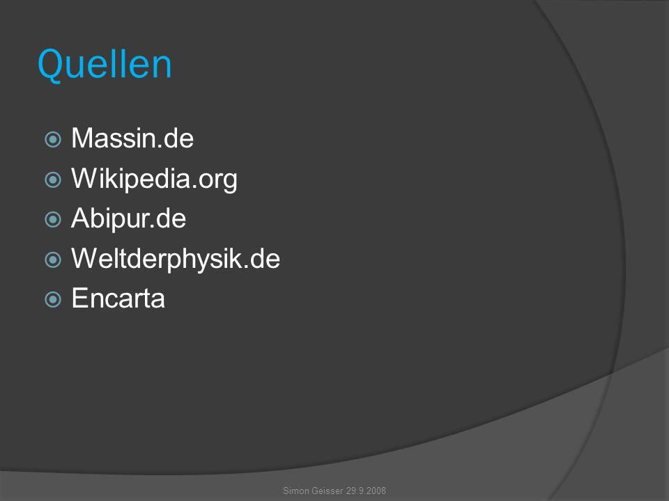 Quellen  Massin.de  Wikipedia.org  Abipur.de  Weltderphysik.de  Encarta Simon Geisser 29.9.2008