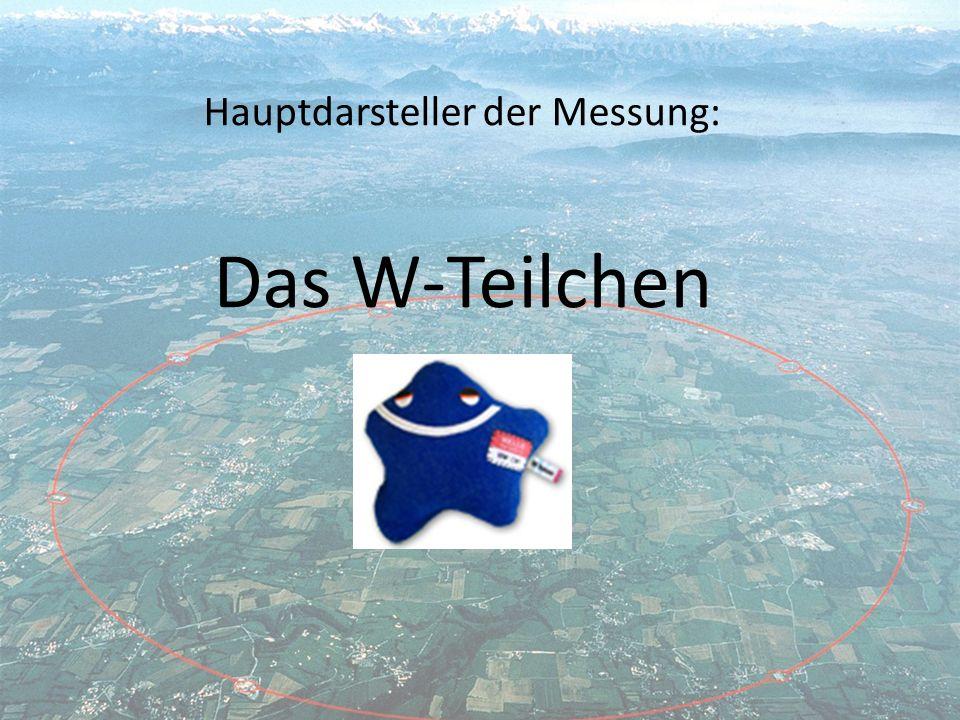 Hauptdarsteller der Messung: Das W-Teilchen